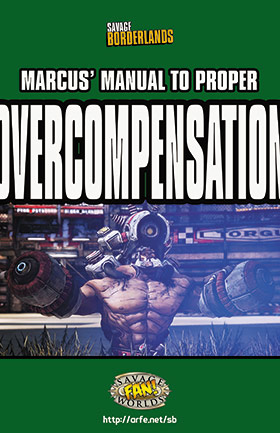 Savage Borderlands - Marcus' Manual to Proper Overcompensation